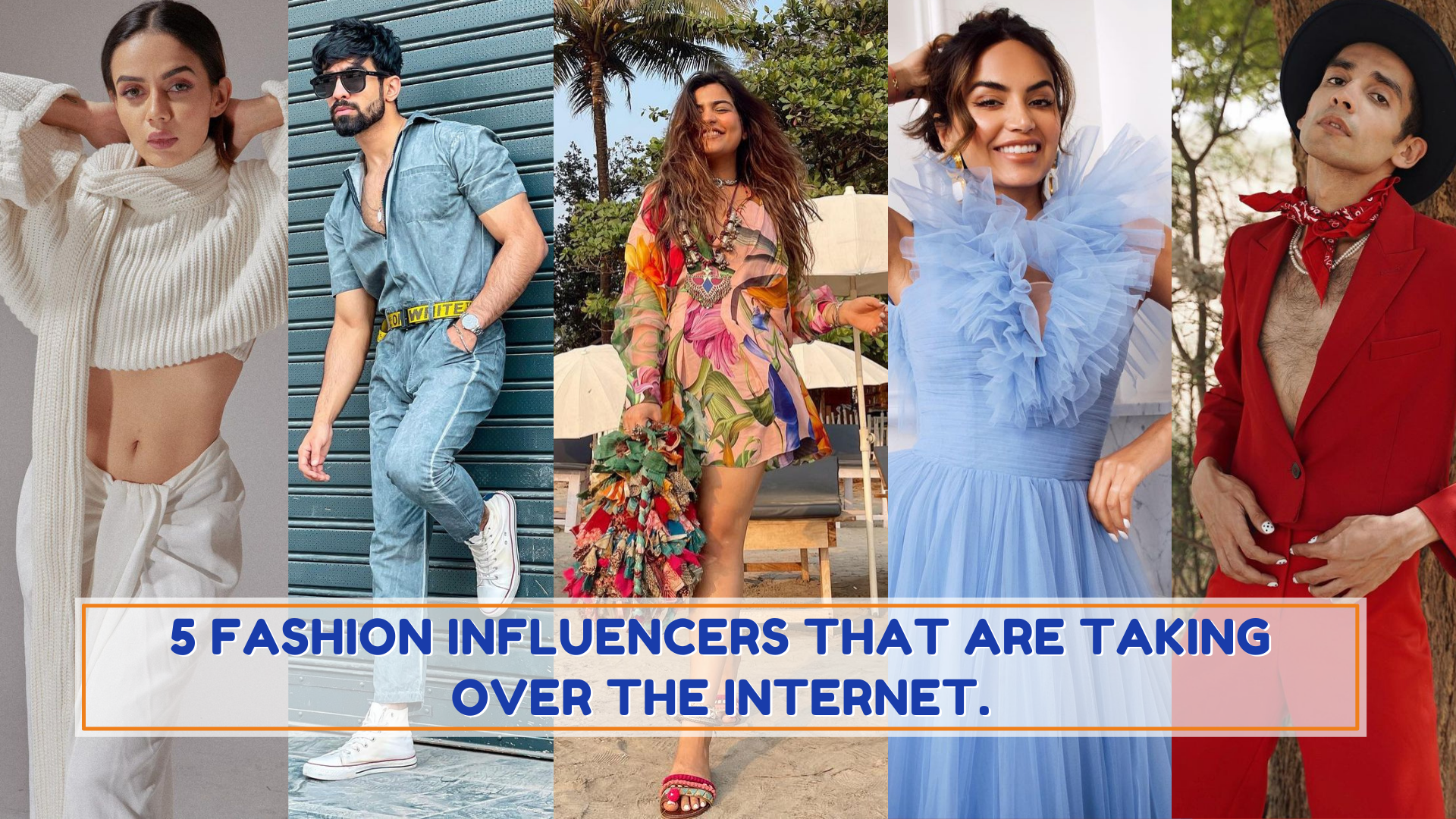 5 fashion influencers that are taking over the internet.