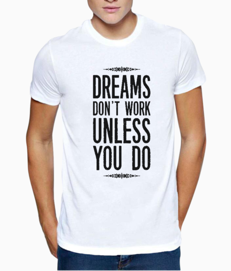 Dreams dont work t shirt front