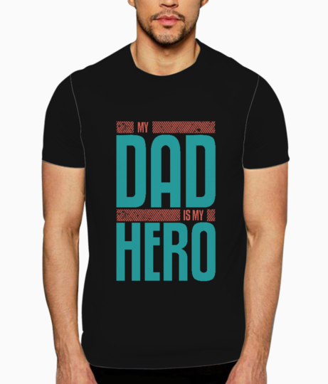 My dad is my hero t shirt front