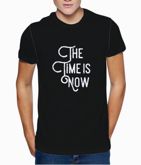 The time is now t shirt front