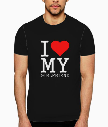 I love my girlfriend quote t shirt front