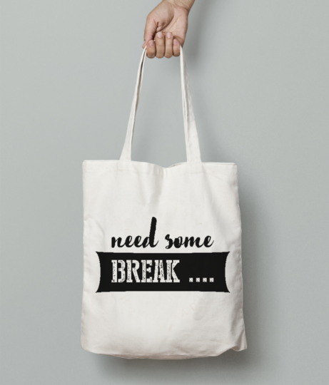 Need some break tote bag front