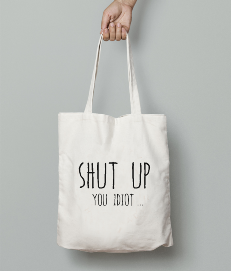 Shut up tote bag front