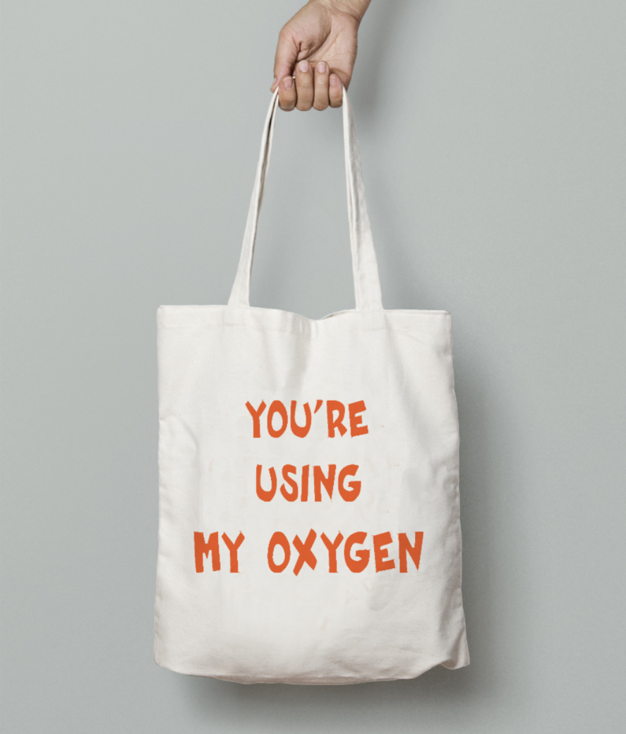 You're using my oxygen tote bag front